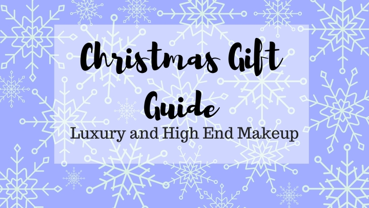 Christmas Gift Guide – Luxury and High End Beauty