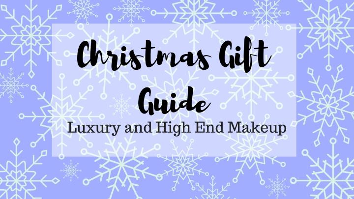Christmas Gift Guide – Luxury and High EndBeauty
