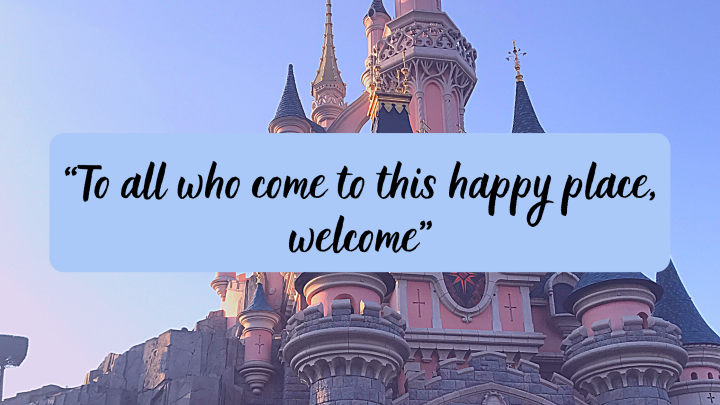 """""""To all who come to this happy place,Welcome!"""""""